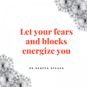 20 Ways to Blast Through Your Blocks and Fears-Dr.Geneva Speaks